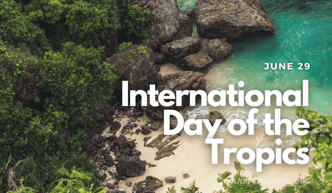 International Day of the Tropics – June 29, 2021