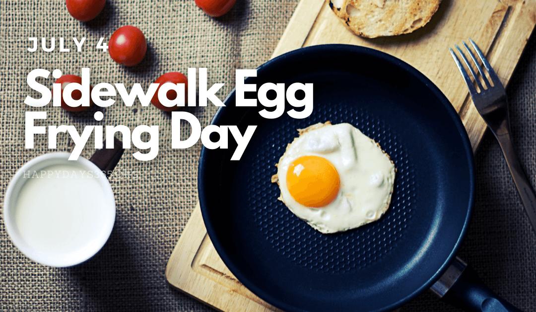 Sidewalk Egg Frying Day – July 4, 2021