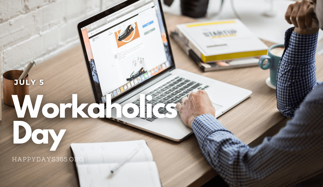 National Workaholics Day – July 5, 2021